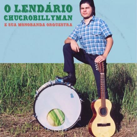 O Lendário Chucrobillyman e sua Monobanda Orquestra
